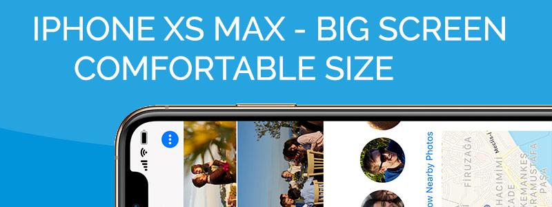 iPhone XS Max - Big Screen, Comfortable Size